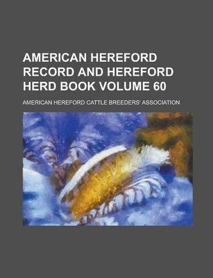 American Hereford Record and Hereford Herd Book Volume 60