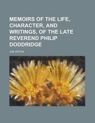Memoirs of the Life, Character, and Writings, of the Late Reverend Philip Doddridge