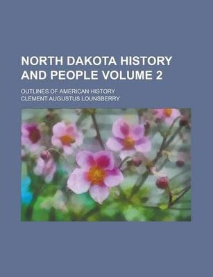 North Dakota History and People; Outlines of American History Volume 2
