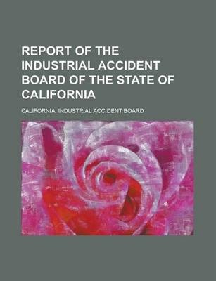 Report of the Industrial Accident Board of the State of California
