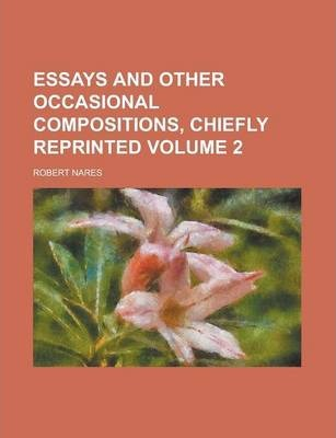 Essays and Other Occasional Compositions, Chiefly Reprinted Volume 2