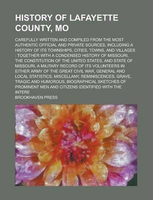 History of Lafayette County, Mo; Carefully Written and Compiled from the Most Authentic Official and Private Sources, Including a History of Its Townships, Cities, Towns, and Villages