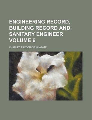 Engineering Record, Building Record and Sanitary Engineer Volume 6
