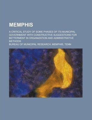 Memphis; A Critical Study of Some Phases of Its Municipal Government with Constructive Suggestions for Betterment in Organization and Administrative Methods