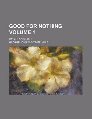 Good for Nothing; Or, All Down Hill Volume 1