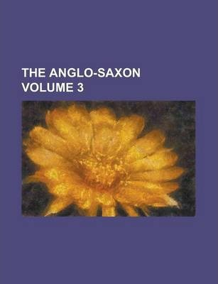 The Anglo-Saxon Volume 3
