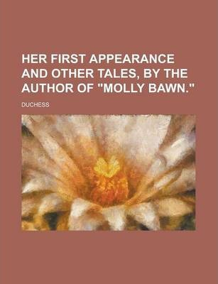 "Her First Appearance and Other Tales, by the Author of ""Molly Bawn."""