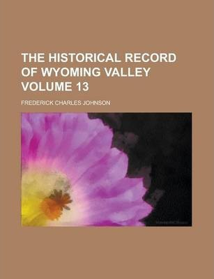 The Historical Record of Wyoming Valley Volume 13