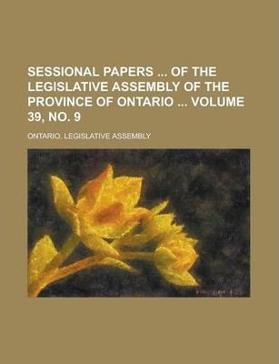 Sessional Papers of the Legislative Assembly of the Province of Ontario Volume 39, No. 9