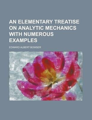 An Elementary Treatise on Analytic Mechanics with Numerous Examples