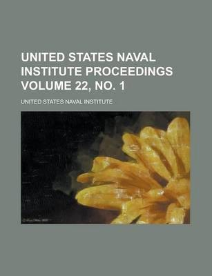 United States Naval Institute Proceedings Volume 22, No. 1