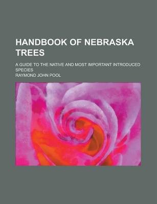 Handbook of Nebraska Trees; A Guide to the Native and Most Important Introduced Species