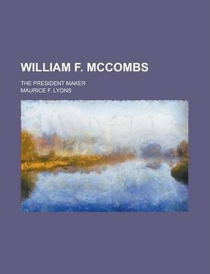William F. McCombs; The President Maker