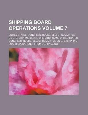 Shipping Board Operations Volume 7