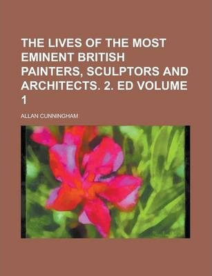 The Lives of the Most Eminent British Painters, Sculptors and Architects. 2. Ed Volume 1
