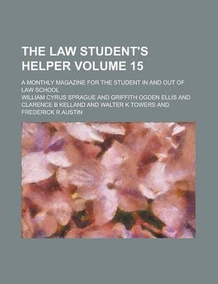 The Law Student's Helper; A Monthly Magazine for the Student in and Out of Law School Volume 15