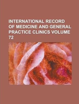International Record of Medicine and General Practice Clinics Volume 72