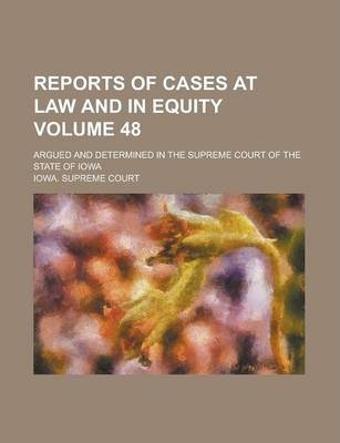 Reports of Cases at Law and in Equity; Argued and Determined in the Supreme Court of the State of Iowa Volume 48