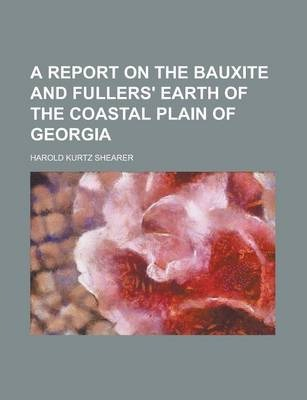 A Report on the Bauxite and Fullers' Earth of the Coastal Plain of Georgia