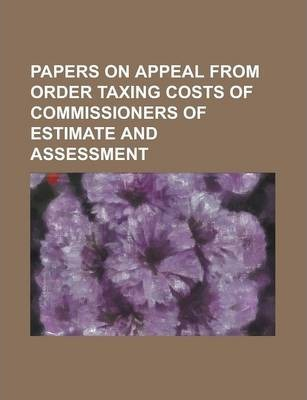 Papers on Appeal from Order Taxing Costs of Commissioners of Estimate and Assessment