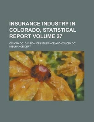 Insurance Industry in Colorado, Statistical Report Volume 27