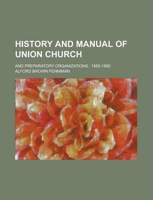 History and Manual of Union Church; And Preparatory Organizations