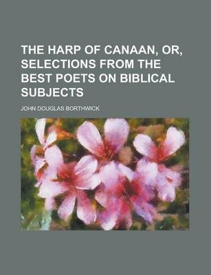 The Harp of Canaan, Or, Selections from the Best Poets on Biblical Subjects