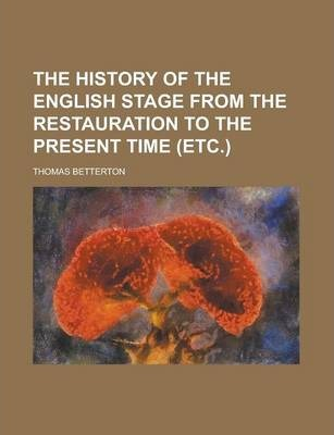 The History of the English Stage from the Restauration to the Present Time (Etc.)