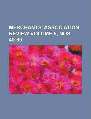 Merchants' Association Review Volume 5, Nos. 49-60