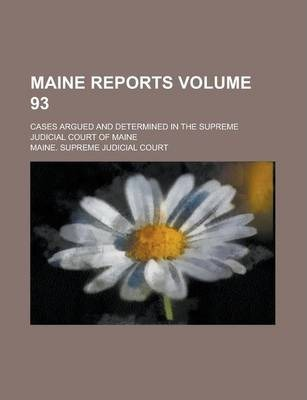 Maine Reports; Cases Argued and Determined in the Supreme Judicial Court of Maine Volume 93
