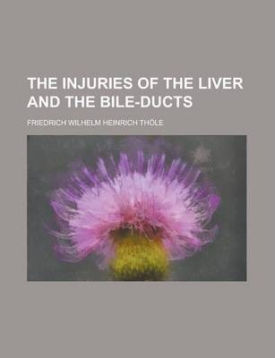 The Injuries of the Liver and the Bile-Ducts