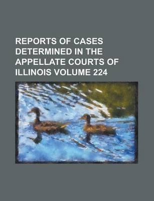 Reports of Cases Determined in the Appellate Courts of Illinois Volume 224
