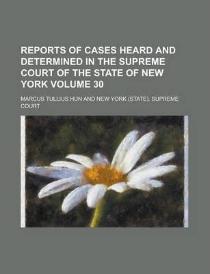 Reports of Cases Heard and Determined in the Supreme Court of the State of New York Volume 30