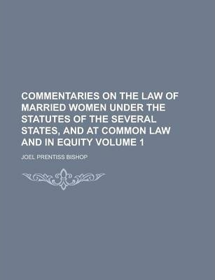 Commentaries on the Law of Married Women Under the Statutes of the Several States, and at Common Law and in Equity Volume 1