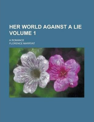 Her World Against a Lie; A Romance Volume 1