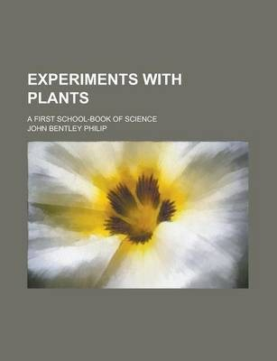 Experiments with Plants; A First School-Book of Science