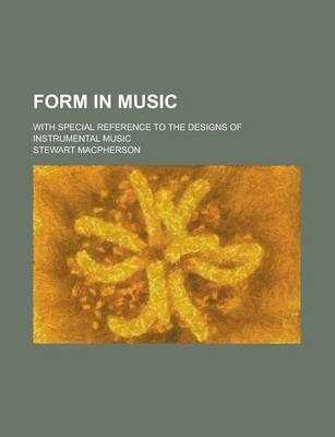 Form in Music; With Special Reference to the Designs of Instrumental Music