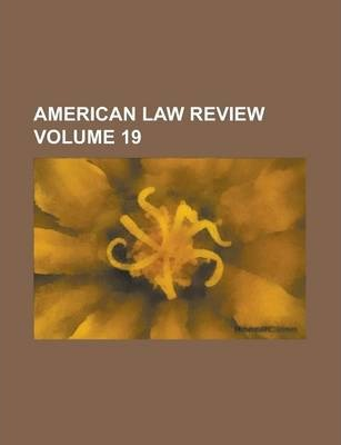 American Law Review Volume 19