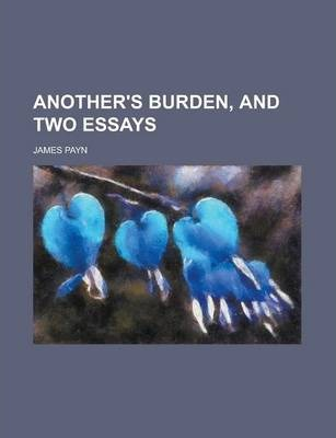Another's Burden, and Two Essays