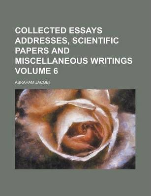Collected Essays Addresses, Scientific Papers and Miscellaneous Writings Volume 6
