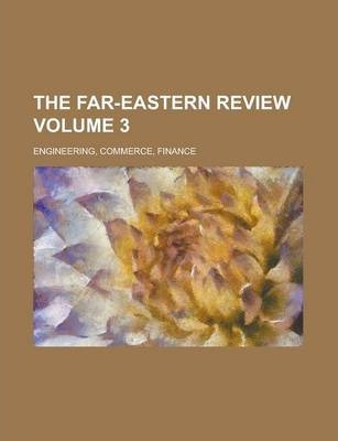 The Far-Eastern Review; Engineering, Commerce, Finance Volume 3