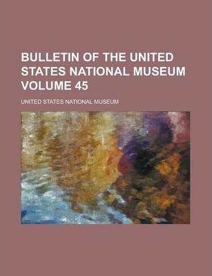 Bulletin of the United States National Museum Volume 45
