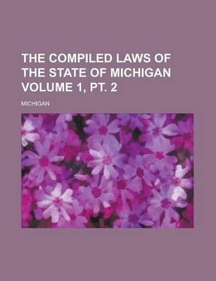 The Compiled Laws of the State of Michigan Volume 1, PT. 2