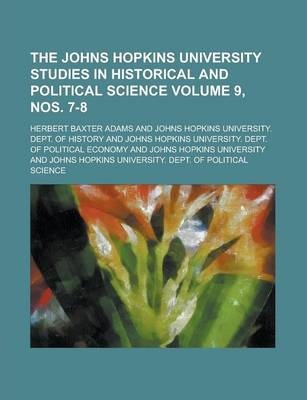 The Johns Hopkins University Studies in Historical and Political Science Volume 9, Nos. 7-8