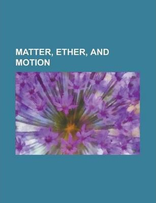 Matter, Ether, and Motion