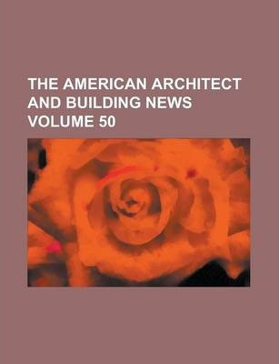 The American Architect and Building News Volume 50
