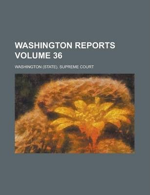 Washington Reports Volume 36