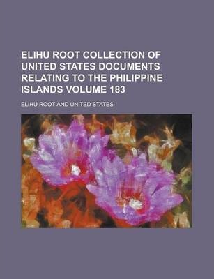 Elihu Root Collection of United States Documents Relating to the Philippine Islands Volume 183