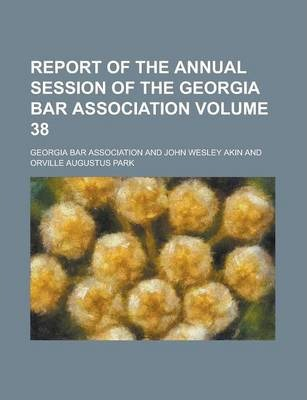 Report of the Annual Session of the Georgia Bar Association Volume 38