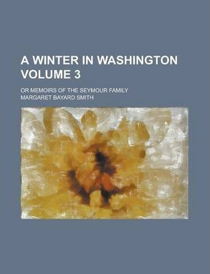 A Winter in Washington; Or Memoirs of the Seymour Family Volume 3